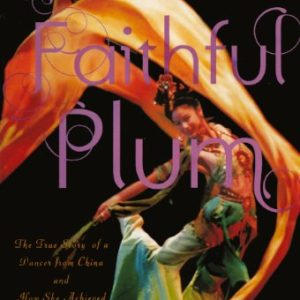 A-Girl-Named-Faithful-Plum-The-True-Story-Of-A-Dancer-From-China-And-How-She-Achieved-Her-Dream-Turtleback-School-Library-Binding-Edition-0