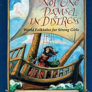 Not-One-Damsel-in-Distress-World-Folktales-for-Strong-Girls-0