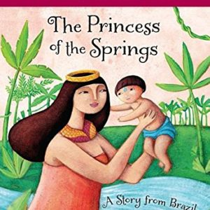 The-Princess-of-the-Springs-A-Story-from-Brazil-Princess-Stories-0